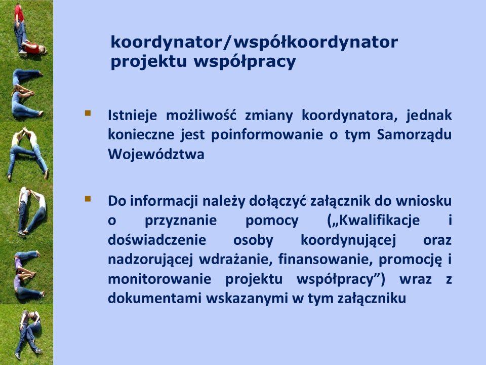 koordynator/współkoordynator projektu współpracy Istnieje możliwość zmiany koordynatora, jednak konieczne jest poinformowanie o tym Samorządu Wojewódz