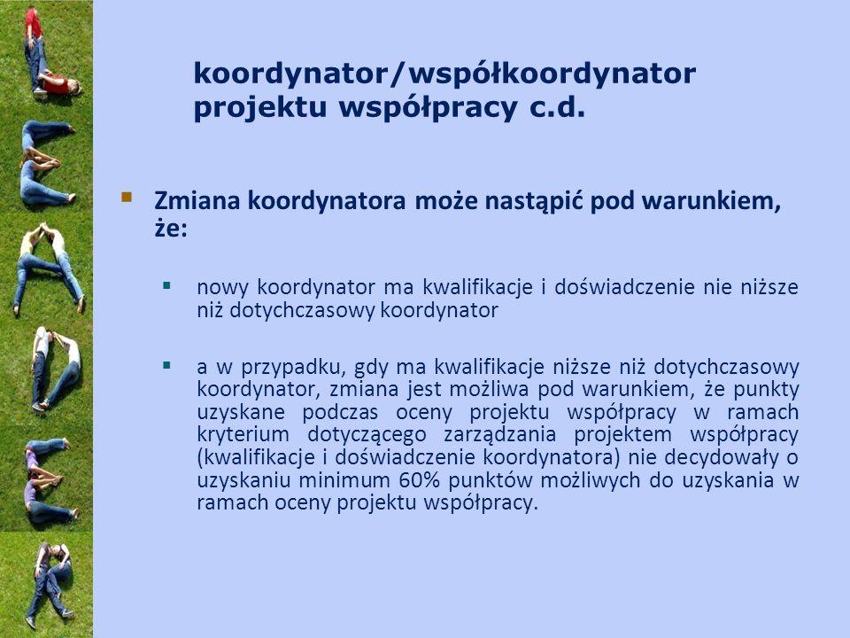 koordynator/współkoordynator projektu współpracy c.d. Zmiana koordynatora może nastąpić pod warunkiem, że: nowy koordynator ma kwalifikacje i doświadc