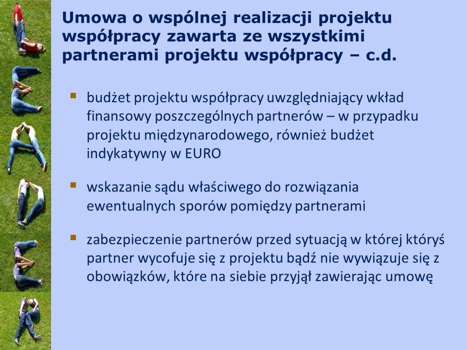 Umowa o wspólnej realizacji projektu współpracy zawarta ze wszystkimi partnerami projektu współpracy – c.d. budżet projektu współpracy uwzględniający