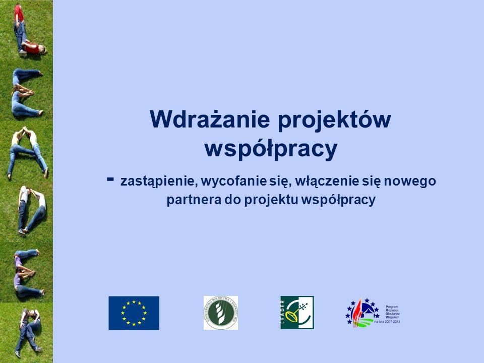 Wdrażanie projektów współpracy - zastąpienie, wycofanie się, włączenie się nowego partnera do projektu współpracy