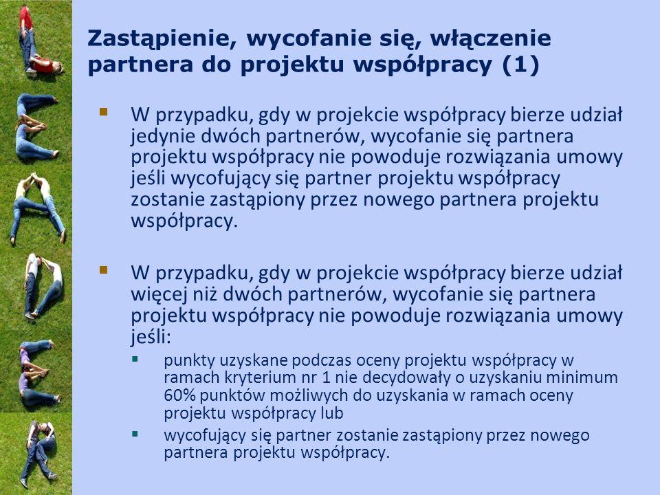 Zastąpienie, wycofanie się, włączenie partnera do projektu współpracy (1) W przypadku, gdy w projekcie współpracy bierze udział jedynie dwóch partnerów, wycofanie się partnera projektu współpracy nie powoduje rozwiązania umowy jeśli wycofujący się partner projektu współpracy zostanie zastąpiony przez nowego partnera projektu współpracy.