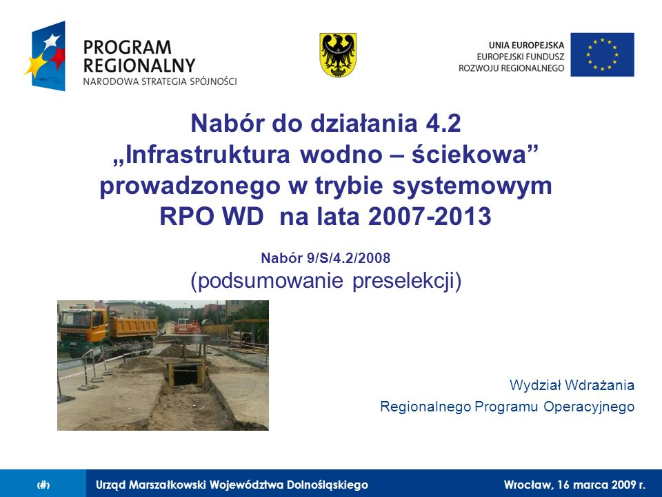 Urząd Marszałkowski Województwa DolnośląskiegoWrocław, 16 marca 2009 r.1 Nabór do działania 4.2 Infrastruktura wodno – ściekowa prowadzonego w trybie