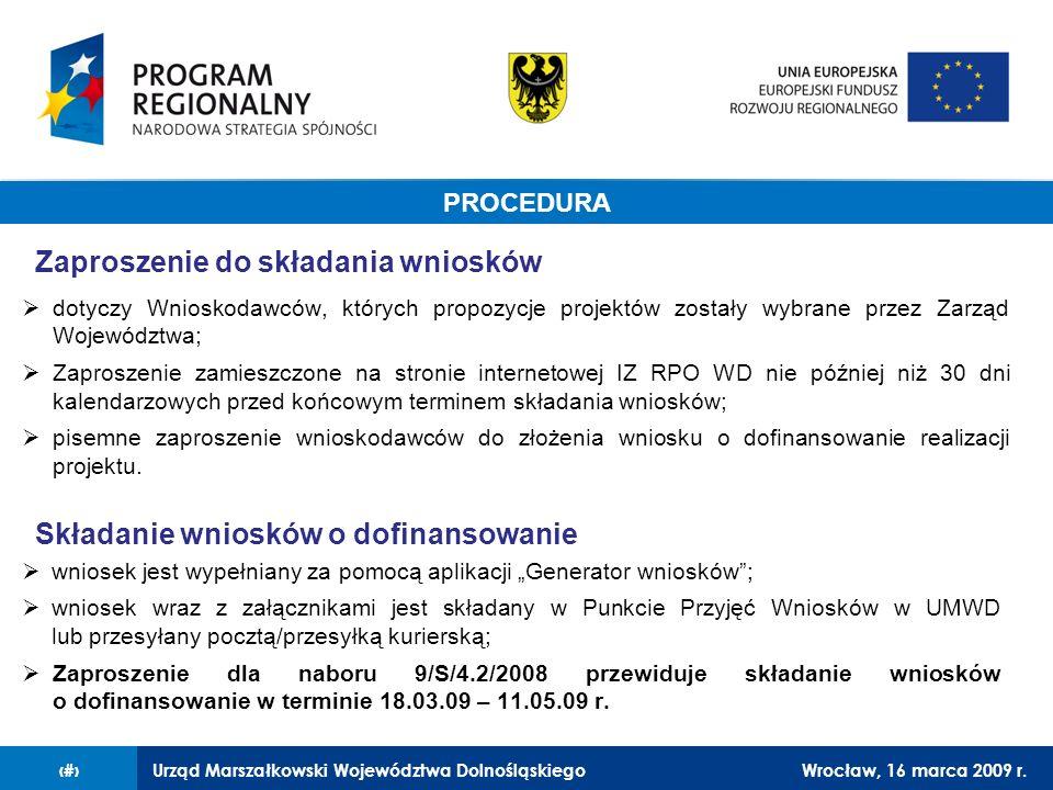 Urząd Marszałkowski Województwa DolnośląskiegoWrocław, 16 marca 2009 r.11 Procedura dotyczy Wnioskodawców, których propozycje projektów zostały wybrane przez Zarząd Województwa; Zaproszenie zamieszczone na stronie internetowej IZ RPO WD nie później niż 30 dni kalendarzowych przed końcowym terminem składania wniosków; pisemne zaproszenie wnioskodawców do złożenia wniosku o dofinansowanie realizacji projektu.