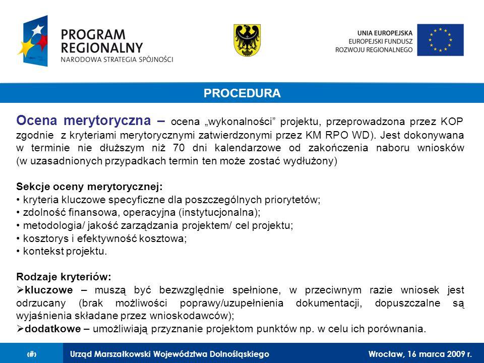 Urząd Marszałkowski Województwa DolnośląskiegoWrocław, 16 marca 2009 r.13 Procedura Ocena merytoryczna – ocena wykonalności projektu, przeprowadzona p