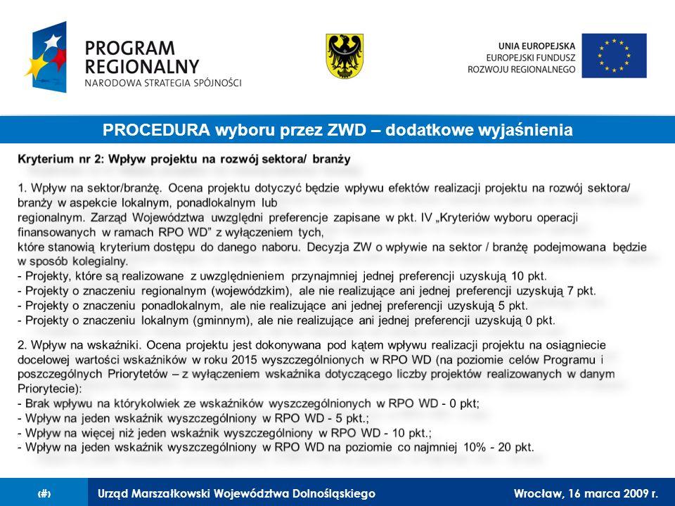 Urząd Marszałkowski Województwa DolnośląskiegoWrocław, 16 marca 2009 r.15 Procedura PROCEDURA wyboru przez ZWD – dodatkowe wyjaśnienia