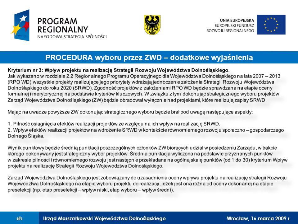 Urząd Marszałkowski Województwa DolnośląskiegoWrocław, 16 marca 2009 r.16 Procedura PROCEDURA wyboru przez ZWD – dodatkowe wyjaśnienia