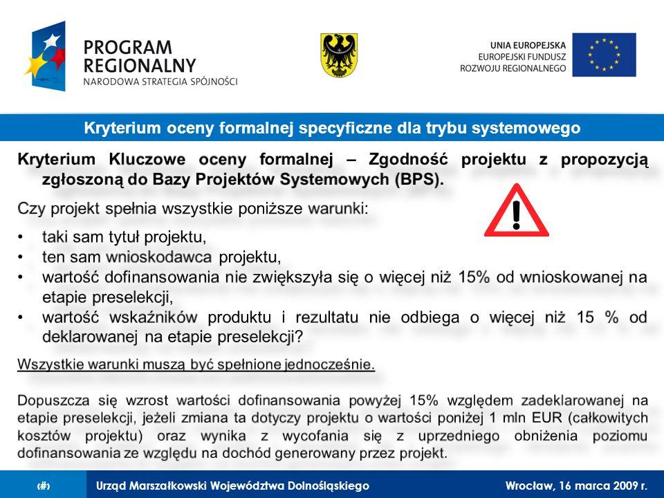 Urząd Marszałkowski Województwa DolnośląskiegoWrocław, 16 marca 2009 r.18 Kryterium oceny formalnej specyficzne dla trybu systemowego