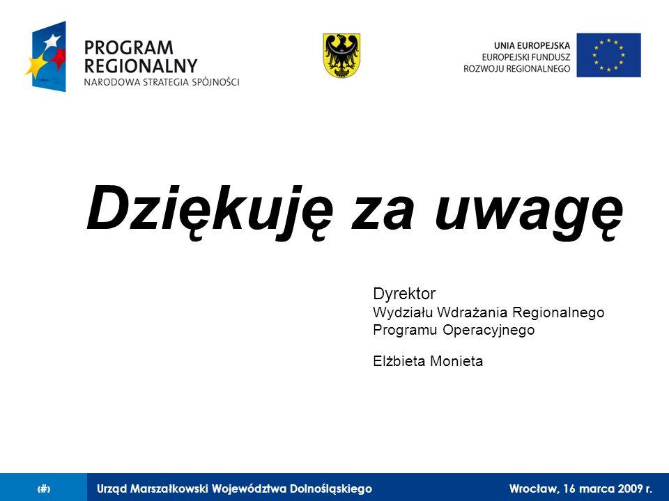 Urząd Marszałkowski Województwa DolnośląskiegoWrocław, 16 marca 2009 r.19 Dziękuję za uwagę Dyrektor Wydziału Wdrażania Regionalnego Programu Operacyjnego Elżbieta Monieta