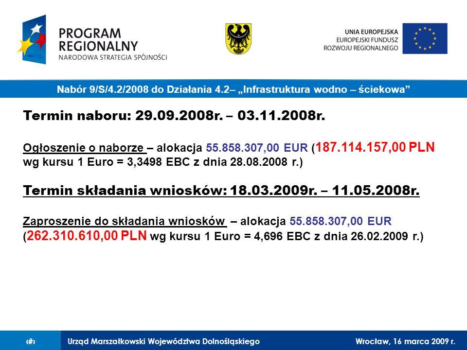 Urząd Marszałkowski Województwa DolnośląskiegoWrocław, 16 marca 2009 r.2 Nabór 9/S/4.2/2008 do Działania 4.2– Infrastruktura wodno – ściekowa Termin naboru: 29.09.2008r.