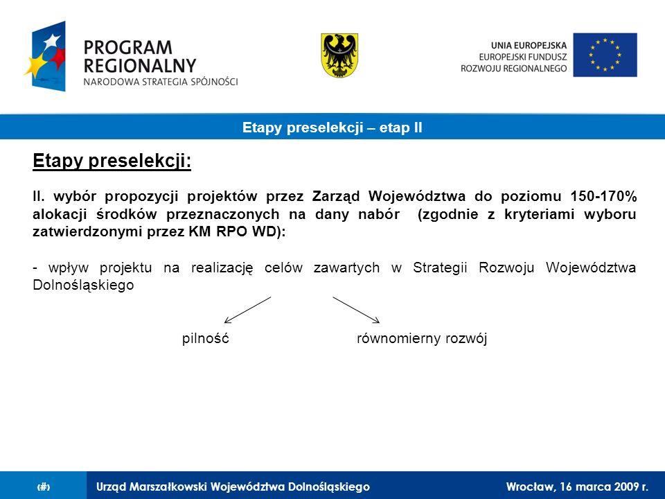 Urząd Marszałkowski Województwa DolnośląskiegoWrocław, 16 marca 2009 r.4 Etapy preselekcji: II. wybór propozycji projektów przez Zarząd Województwa do