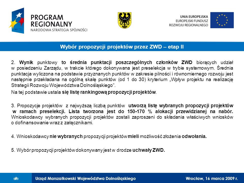 Urząd Marszałkowski Województwa DolnośląskiegoWrocław, 16 marca 2009 r.17 Procedura PROCEDURA wyboru przez ZWD – dodatkowe wyjaśnienia