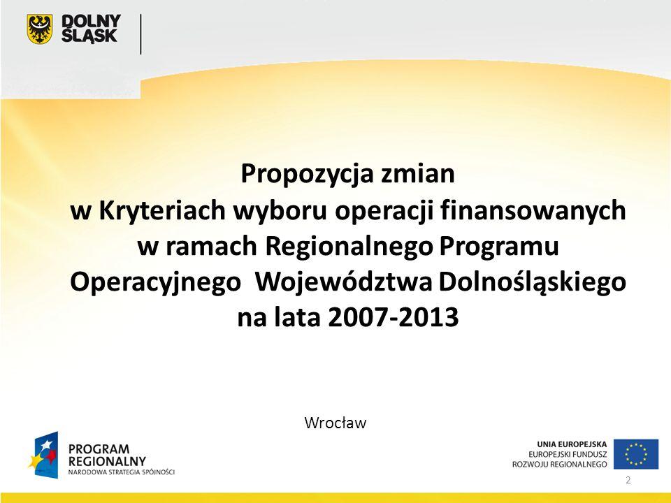 2 Propozycja zmian w Kryteriach wyboru operacji finansowanych w ramach Regionalnego Programu Operacyjnego Województwa Dolnośląskiego na lata 2007-2013 Wrocław