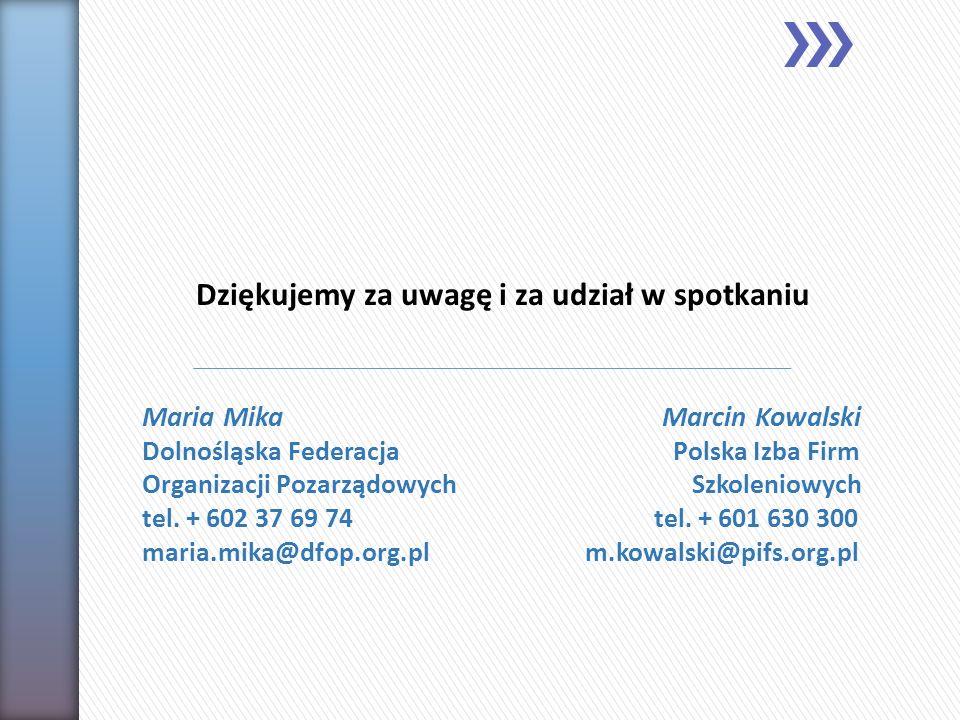Dziękujemy za uwagę i za udział w spotkaniu Maria Mika Marcin Kowalski Dolnośląska Federacja Polska Izba Firm Organizacji Pozarządowych Szkoleniowych