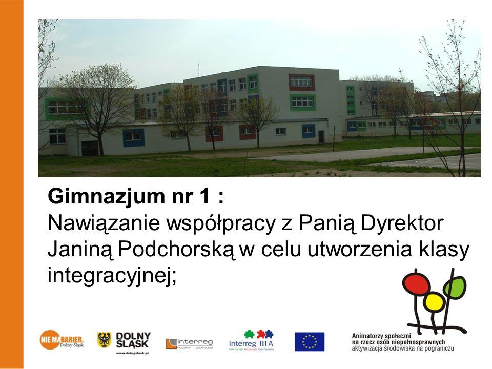Gimnazjum nr 1 : Nawiązanie współpracy z Panią Dyrektor Janiną Podchorską w celu utworzenia klasy integracyjnej;