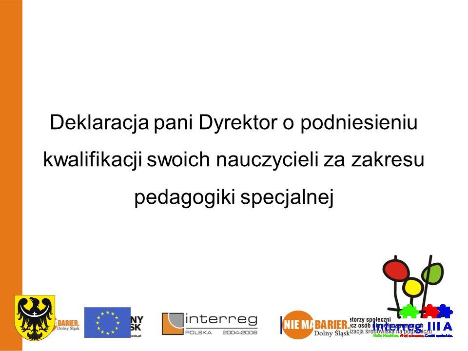 Deklaracja pani Dyrektor o podniesieniu kwalifikacji swoich nauczycieli za zakresu pedagogiki specjalnej Animatorzy społeczni na rzecz osób niepełnosprawnych – aktywizacja środowiska na pograniczu