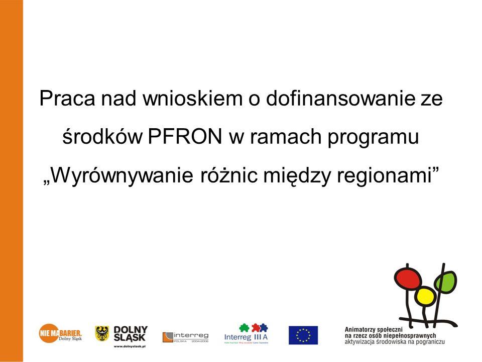 Praca nad wnioskiem o dofinansowanie ze środków PFRON w ramach programu Wyrównywanie różnic między regionami Animatorzy społeczni na rzecz osób niepełnosprawnych – aktywizacja środowiska na pograniczu