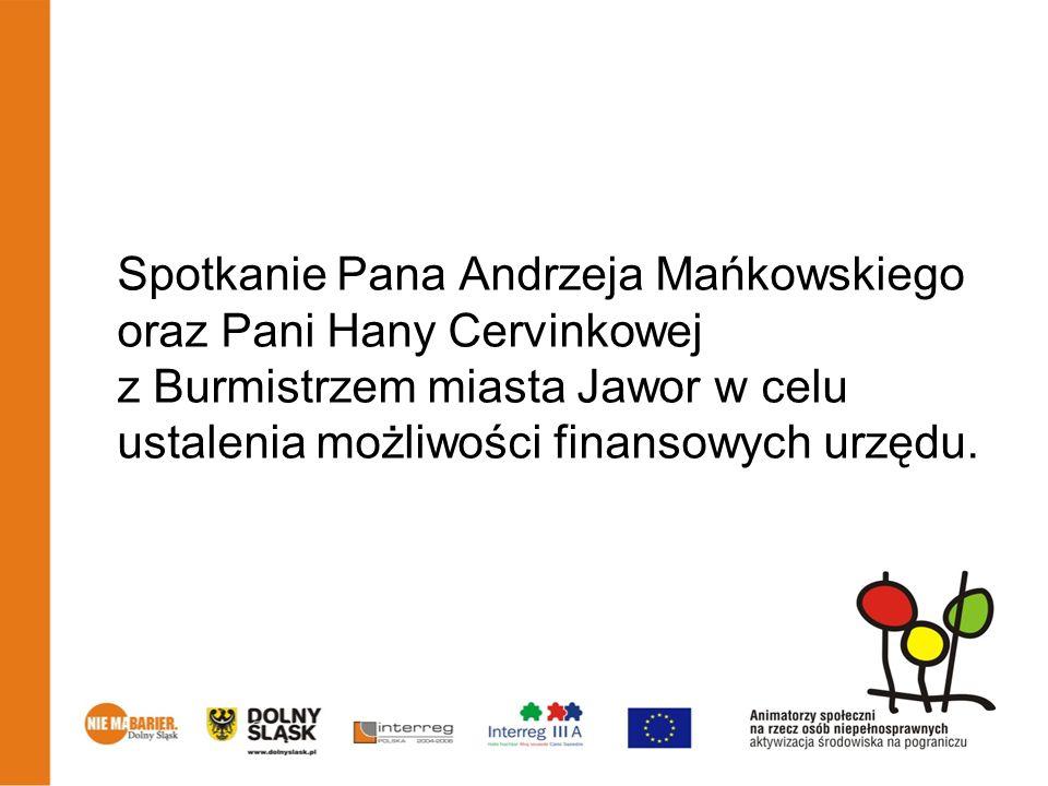 Spotkanie Pana Andrzeja Mańkowskiego oraz Pani Hany Cervinkowej z Burmistrzem miasta Jawor w celu ustalenia możliwości finansowych urzędu.