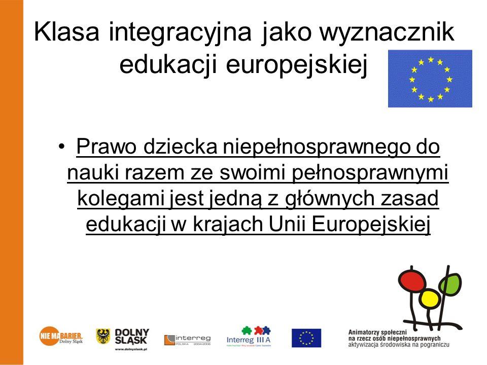 Klasa integracyjna jako wyznacznik edukacji europejskiej Prawo dziecka niepełnosprawnego do nauki razem ze swoimi pełnosprawnymi kolegami jest jedną z głównych zasad edukacji w krajach Unii Europejskiej