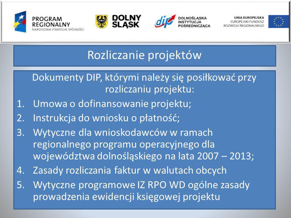 Rozliczanie projektów Dokumenty DIP, którymi należy się posiłkować przy rozliczaniu projektu: 1.Umowa o dofinansowanie projektu; 2.Instrukcja do wnios