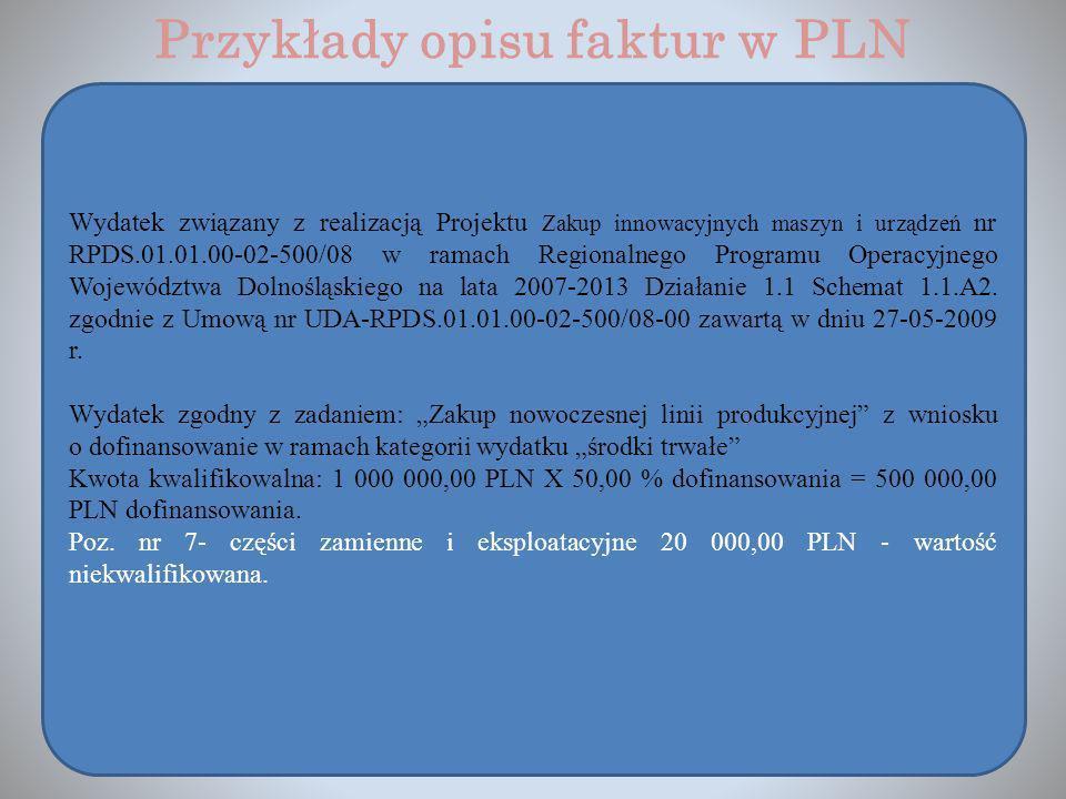 Przykłady opisu faktur w PLN Wydatek związany z realizacją Projektu Zakup innowacyjnych maszyn i urządzeń nr RPDS.01.01.00-02-500/08 w ramach Regional