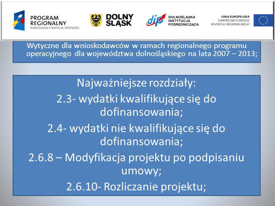 Wytyczne dla wnioskodawców w ramach regionalnego programu operacyjnego dla województwa dolnośląskiego na lata 2007 – 2013; Najważniejsze rozdziały: 2.