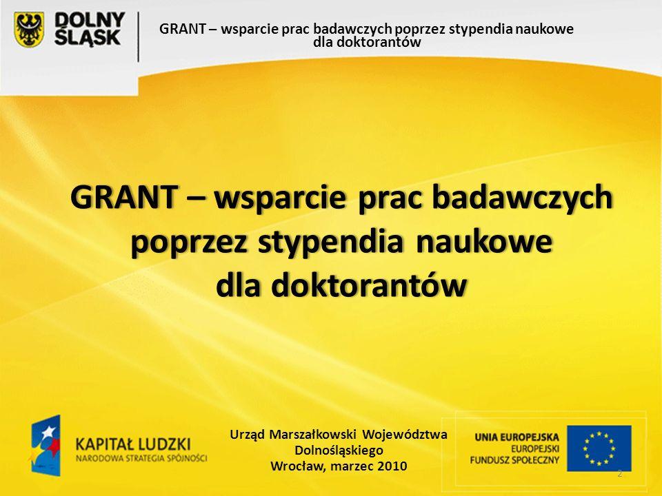 2 GRANT – wsparcie prac badawczych poprzez stypendia naukowe dla doktorantów Urząd Marszałkowski Województwa Dolnośląskiego Wrocław, marzec 2010 GRANT – wsparcie prac badawczych poprzez stypendia naukowe dla doktorantów