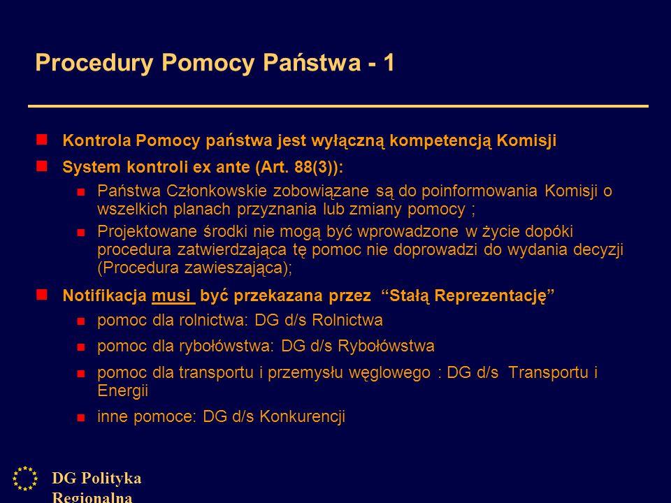 DG Polityka Regionalna Procedury Pomocy Państwa - 1 Kontrola Pomocy państwa jest wyłączną kompetencją Komisji System kontroli ex ante (Art.