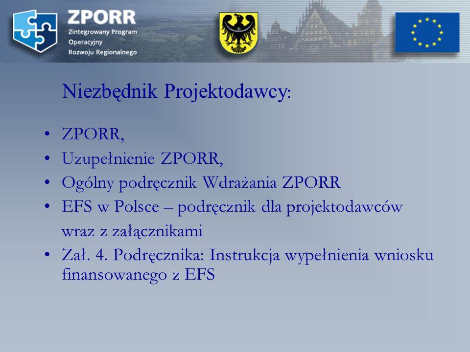 Niezbędnik Projektodawcy : ZPORR, Uzupełnienie ZPORR, Ogólny podręcznik Wdrażania ZPORR EFS w Polsce – podręcznik dla projektodawców wraz z załącznikami Zał.