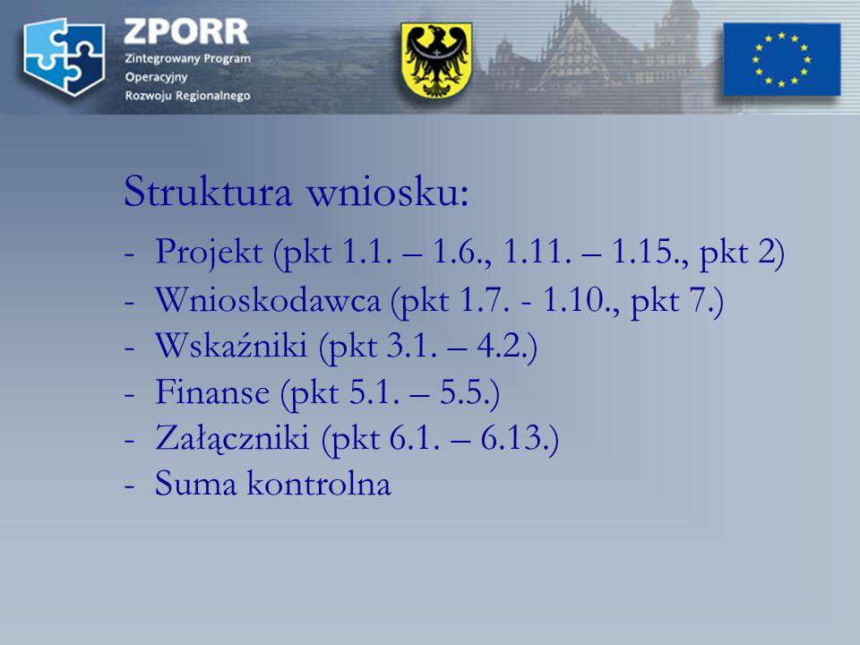 Struktura wniosku: - Projekt (pkt 1.1. – 1.6., 1.11.