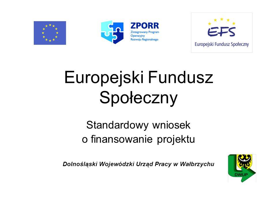 Europejski Fundusz Społeczny Standardowy wniosek o finansowanie projektu Dolnośląski Wojewódzki Urząd Pracy w Wałbrzychu