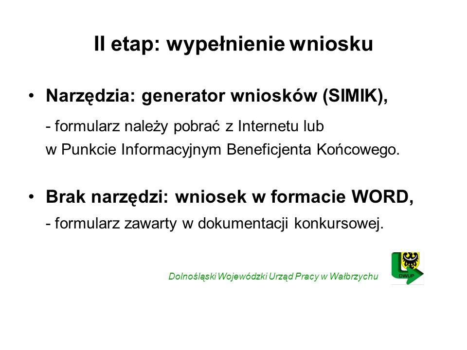 II etap: wypełnienie wniosku Narzędzia: generator wniosków (SIMIK), - formularz należy pobrać z Internetu lub w Punkcie Informacyjnym Beneficjenta Końcowego.