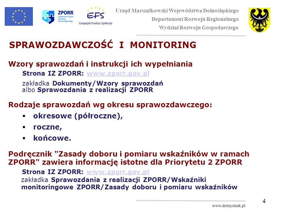 4 SPRAWOZDAWCZOŚĆ I MONITORING Wzory sprawozdań i instrukcji ich wypełniania Strona IZ ZPORR: www.zporr.gov.plwww.zporr.gov.pl zakładka Dokumenty/Wzory sprawozdań albo Sprawozdania z realizacji ZPORR Rodzaje sprawozdań wg okresu sprawozdawczego: okresowe (półroczne), roczne, końcowe.
