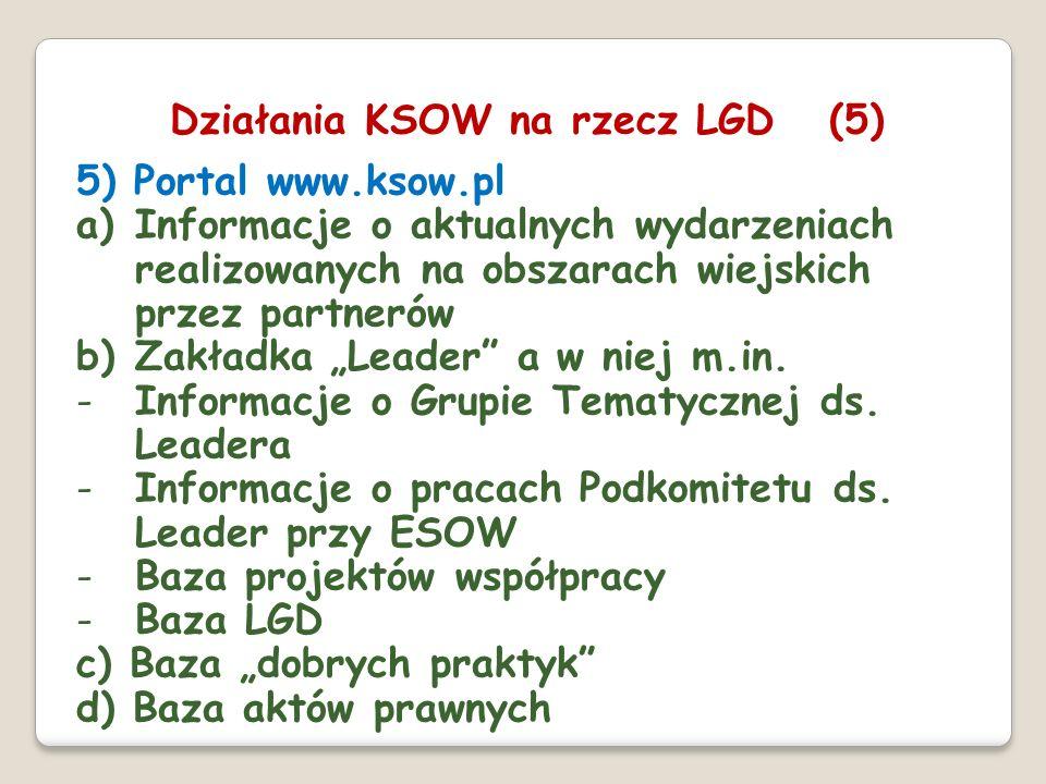 5) Portal www.ksow.pl a)Informacje o aktualnych wydarzeniach realizowanych na obszarach wiejskich przez partnerów b)Zakładka Leader a w niej m.in. -In