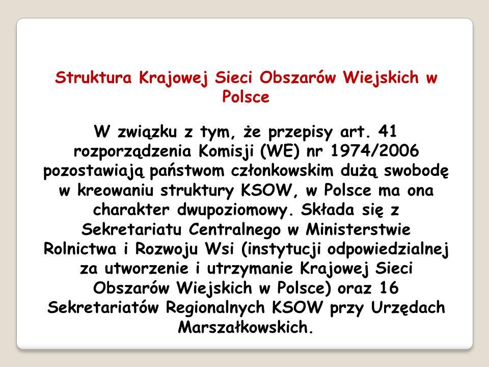 Struktura Krajowej Sieci Obszarów Wiejskich w Polsce W związku z tym, że przepisy art. 41 rozporządzenia Komisji (WE) nr 1974/2006 pozostawiają państw