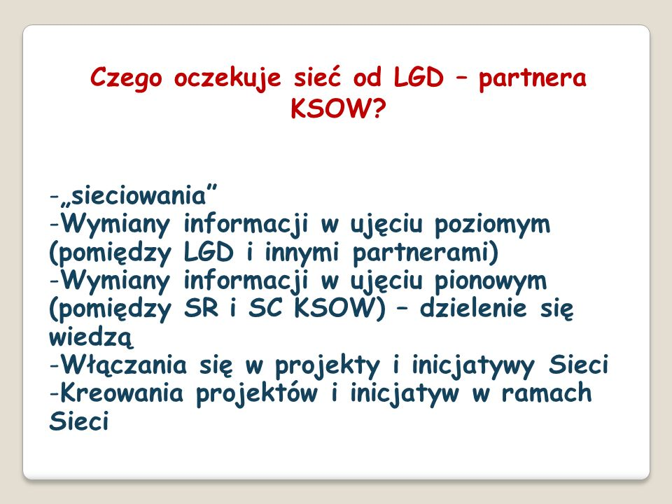 -sieciowania -Wymiany informacji w ujęciu poziomym (pomiędzy LGD i innymi partnerami) -Wymiany informacji w ujęciu pionowym (pomiędzy SR i SC KSOW) –