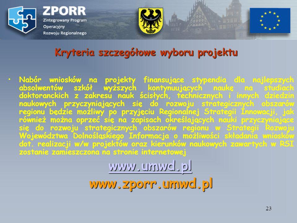 22 Kryteria szczegółowe wyboru projektu (Ramowy Plan Realizacji Działania ) Wybór projektów zostanie dokonany zgodnie z kryteriami z UZPORR.Wybór proj
