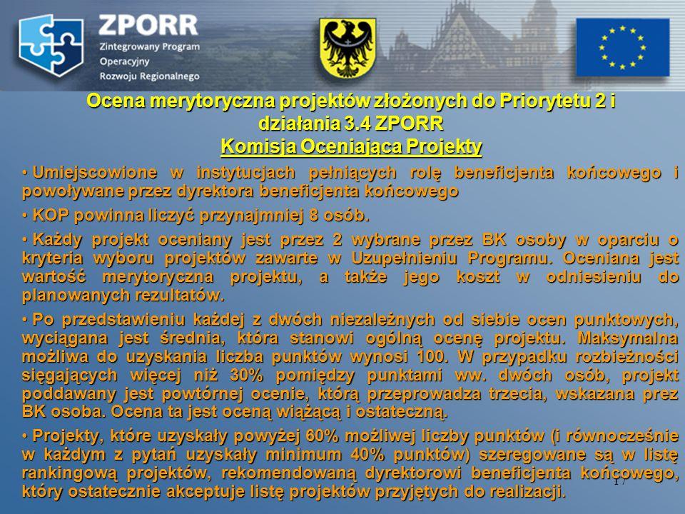 16 Weryfikacja formalna wniosków 1. Wymogi rejestracyjne złożona wersja elektroniczna i papierowa,złożona wersja elektroniczna i papierowa, zgodność o