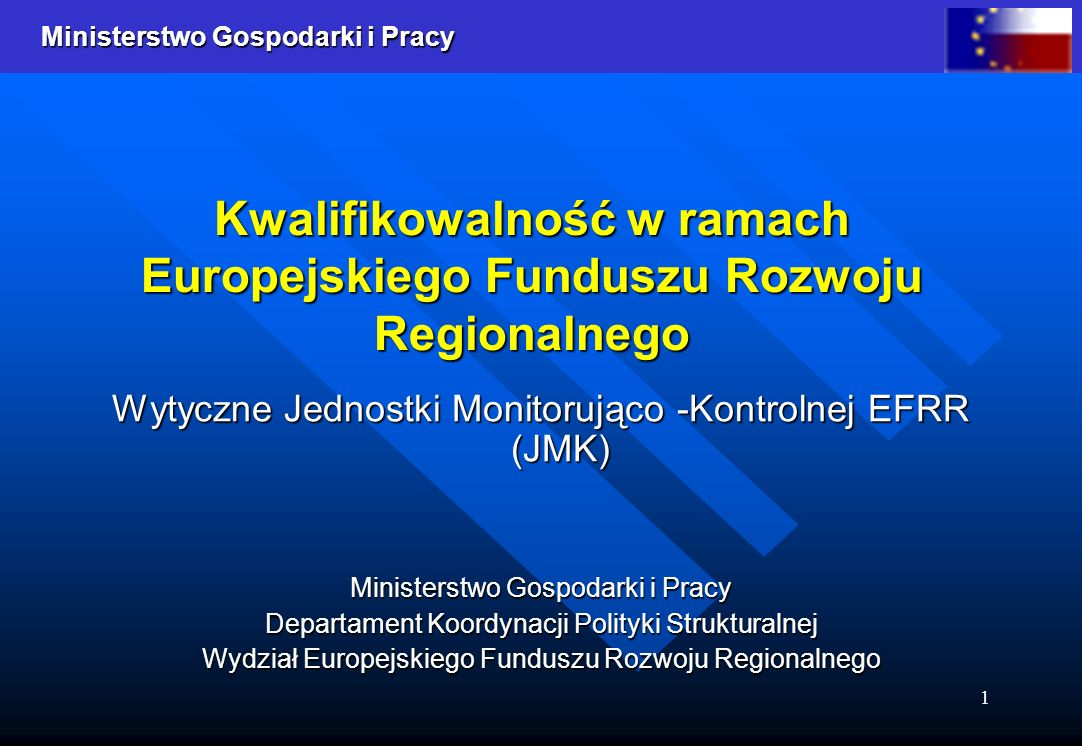 Ministerstwo Gospodarki i Pracy 1 Kwalifikowalność w ramach Europejskiego Funduszu Rozwoju Regionalnego Wytyczne Jednostki Monitorująco -Kontrolnej EFRR (JMK) Ministerstwo Gospodarki i Pracy Departament Koordynacji Polityki Strukturalnej Wydział Europejskiego Funduszu Rozwoju Regionalnego