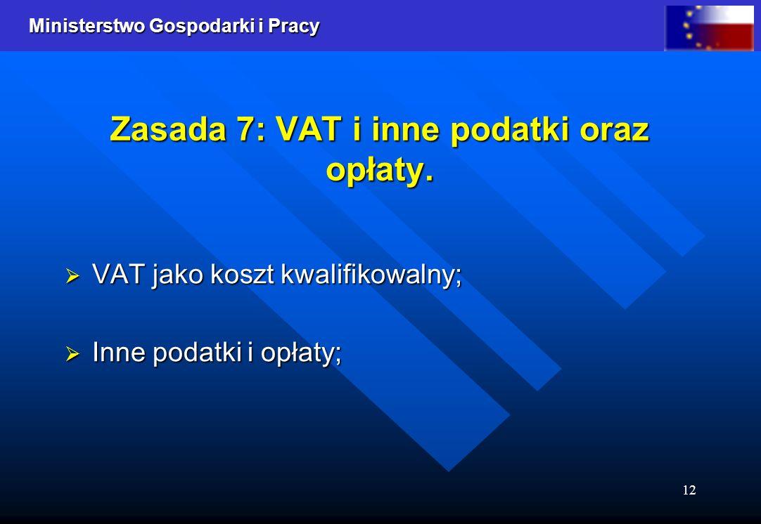 Ministerstwo Gospodarki i Pracy 12 Zasada 7: VAT i inne podatki oraz opłaty. VAT jako koszt kwalifikowalny; VAT jako koszt kwalifikowalny; Inne podatk