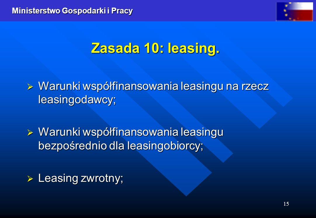 Ministerstwo Gospodarki i Pracy 15 Zasada 10: leasing. Warunki współfinansowania leasingu na rzecz leasingodawcy; Warunki współfinansowania leasingu n