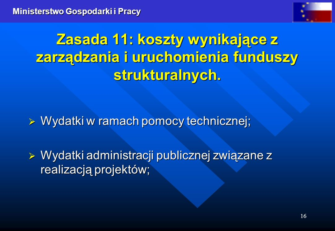 Ministerstwo Gospodarki i Pracy 16 Zasada 11: koszty wynikające z zarządzania i uruchomienia funduszy strukturalnych. Wydatki w ramach pomocy technicz