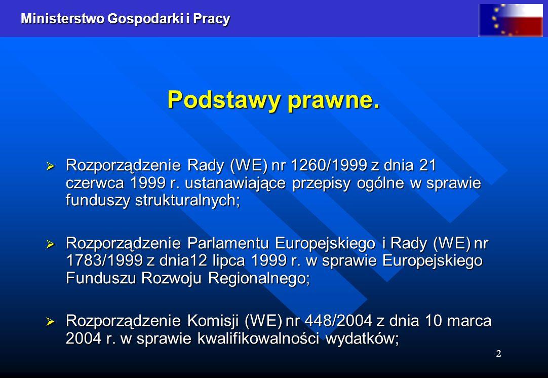 Ministerstwo Gospodarki i Pracy 2 Podstawy prawne. Rozporządzenie Rady (WE) nr 1260/1999 z dnia 21 czerwca 1999 r. ustanawiające przepisy ogólne w spr