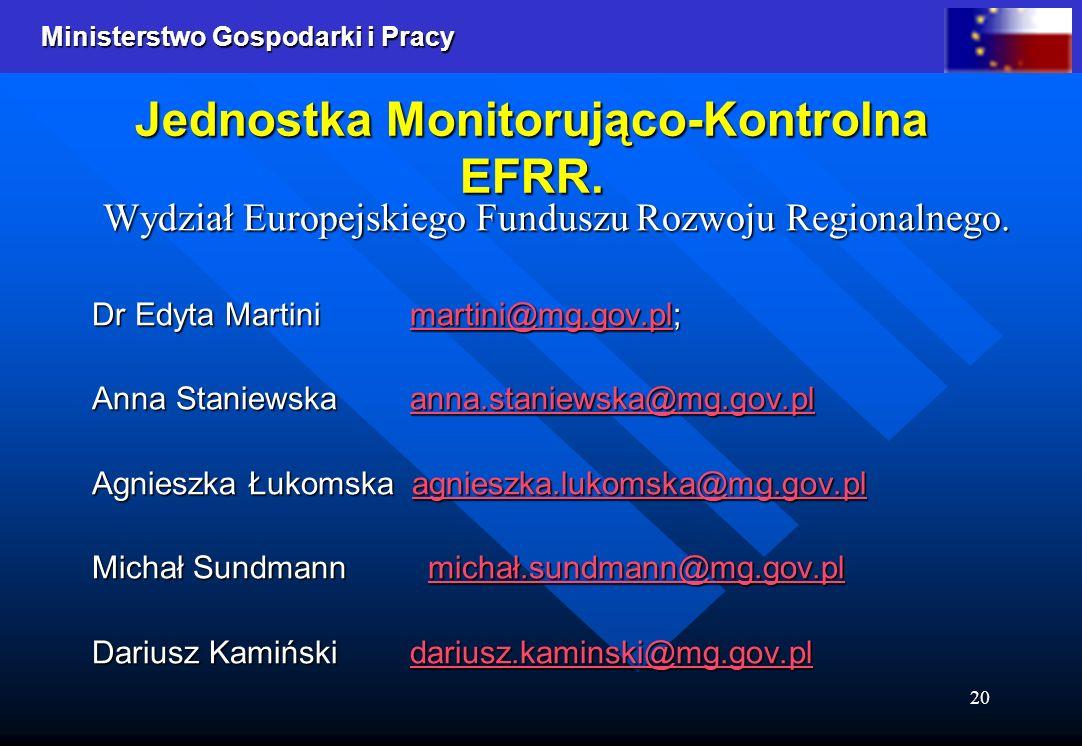 Ministerstwo Gospodarki i Pracy 20 Jednostka Monitorująco-Kontrolna EFRR. Wydział Europejskiego Funduszu Rozwoju Regionalnego. Dr Edyta Martini martin
