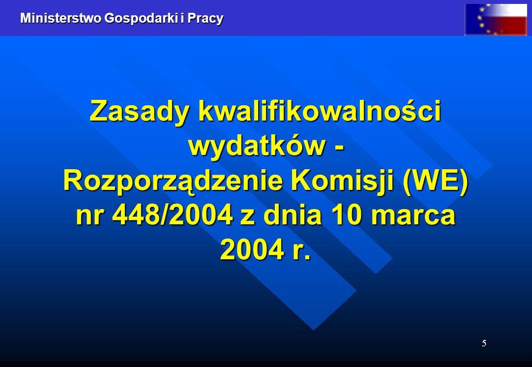 Ministerstwo Gospodarki i Pracy 5 Zasady kwalifikowalności wydatków - Rozporządzenie Komisji (WE) nr 448/2004 z dnia 10 marca 2004 r.