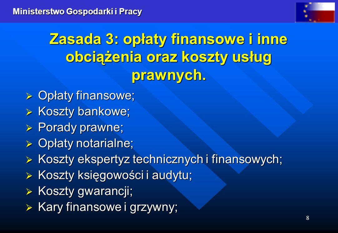 Ministerstwo Gospodarki i Pracy 8 Zasada 3: opłaty finansowe i inne obciążenia oraz koszty usług prawnych.