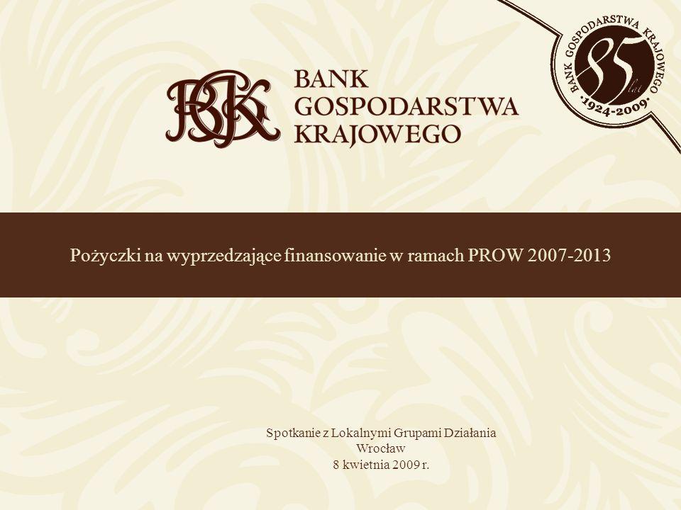 Pożyczki na wyprzedzające finansowanie w ramach PROW 2007-2013 Spotkanie z Lokalnymi Grupami Działania Wrocław 8 kwietnia 2009 r.