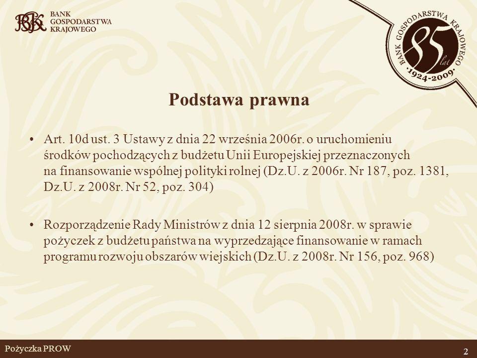 Pożyczka PROW Rola BGK Bank państwowy ustawowo wskazany do udzielania i obsługi pożyczek na wyprzedzające finansowanie ze środków budżetu państwa oraz do prowadzenia rachunków bankowych pożyczkobiorców BGK działa na zlecenie ministra właściwego do spraw finansów publicznych 3