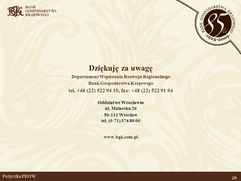 Pożyczka PROW Dziękuję za uwagę Departament Wspierania Rozwoju Regionalnego Bank Gospodarstwa Krajowego tel. +48 (22) 522 94 10, fax: +48 (22) 522 91