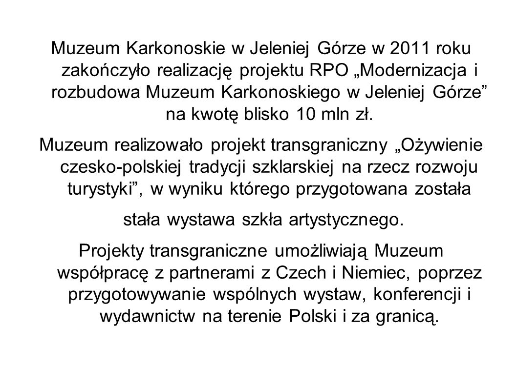 Muzeum Karkonoskie w Jeleniej Górze w 2011 roku zakończyło realizację projektu RPO Modernizacja i rozbudowa Muzeum Karkonoskiego w Jeleniej Górze na kwotę blisko 10 mln zł.