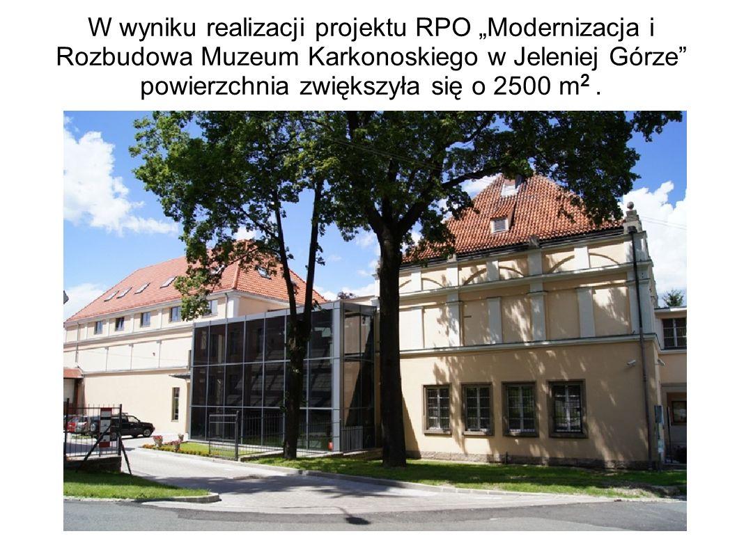 W wyniku realizacji projektu RPO Modernizacja i Rozbudowa Muzeum Karkonoskiego w Jeleniej Górze powierzchnia zwiększyła się o 2500 m 2.